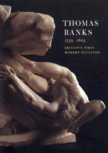 Thomas Banks (1735-1805): Britain's First Modern Sculptor (Paperback)