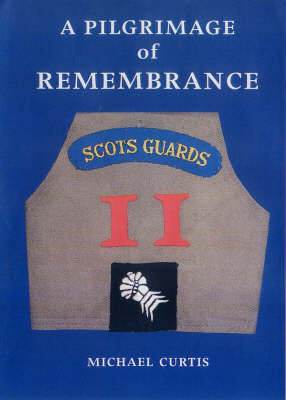 A Pilgrimage of Remembrance: An Anthology of the History of a Scots Guard Company in the Italian Campaign 1944/5 (Hardback)