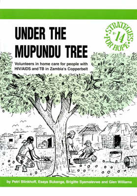 Under the Mupundu Tree: Volunteers in Home Care for People with HIV/AIDS and TB in Zambia's Copperbelt - Strategies for Hope no. 14 (Paperback)