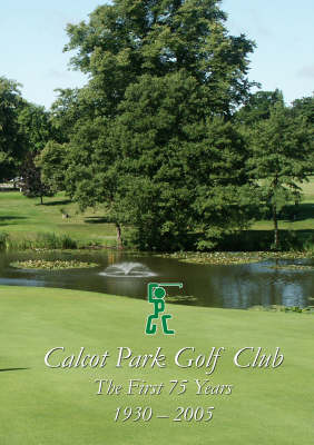 Calcot Park Golf Club: The First 75 Years (Paperback)