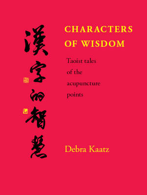 Characters of Wisdom: Taoist Tales of the Acupuncture Points (Hardback)