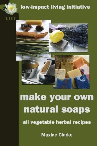 Make Your Own Natural Soaps: All Vegetable Herbal Recipes (Paperback)