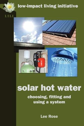 Solar Hot Water: Choosing, Fitting and Using a System (Paperback)