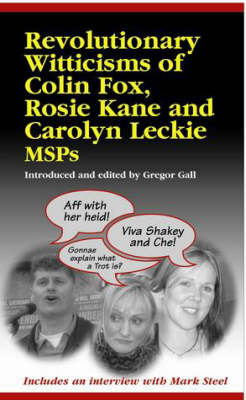 Revolutionary Witticisms of Colin Fox, Rosie Kane and Carolyn Leckie MSPs (Paperback)