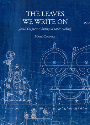 The Leaves We Write on: James Cropper: a History in Paper-making (Paperback)