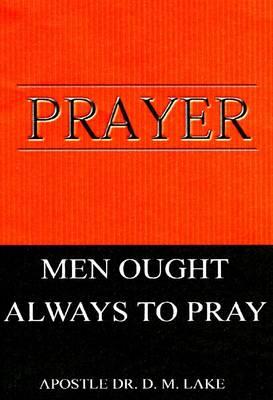Prayer - Men Ought Always to Pray (Paperback)
