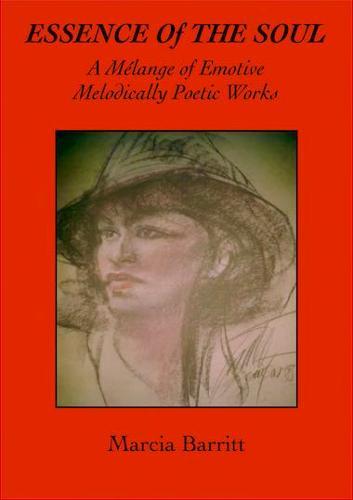 Essence of the Soul: A Melange of Emotive Melodical Poetic Works (Paperback)