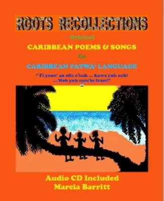 Roots Collections: Caribbean Poems and Songs, in Caribbean Patwa' Language