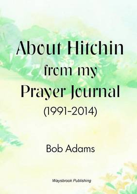 About Hitchin from My Prayer Journal (1991-2014) (Paperback)