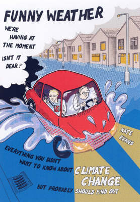 Funny Weather: Everything You Didn't Want to Know About Climate Change But Probably Should Find Out... (Paperback)