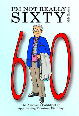 I'm Not Really Sixty - Male Edition - Not Really Milestone Event Series (Paperback)