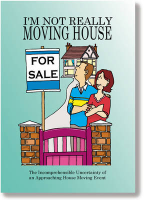 I'm Not Really Moving House: The Incomprehensible Truth About Embarking Upon a Property Sale - Not Really Milestone Event Series (Paperback)
