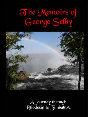The Memoirs of George Selby: A Journey Through Rhodesia to Zimbabwe (Paperback)