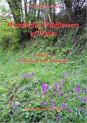 Wonderful Wildflowers of Wales: Woodland and Waysides v. 1 (Paperback)
