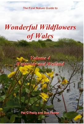 Wonderful Wildflowers of Wales: v.4: Waterside and Wetland (Paperback)