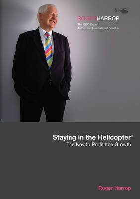 Staying in the Helicopter: The Key to Profitable Growth (Paperback)