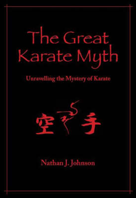 The Great Karate Myth: Unravelling the Mystery of Karate (Hardback)