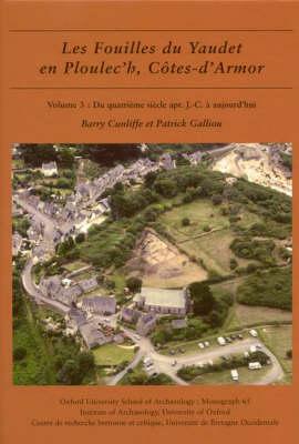 Les Les Fouilles du Yaudet en Ploulec'h, Cotes-d'Armor: Les fouilles du Yaudet en Ploulec'h, Cotes-d'Armor, volume 3 Volume 3 - Oxford University School of Archaeology Monograph 65 (Hardback)