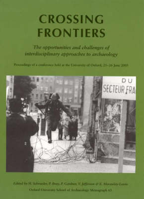 Crossing Frontiers - Oxford University School of Archaeology Monograph 66 (Paperback)