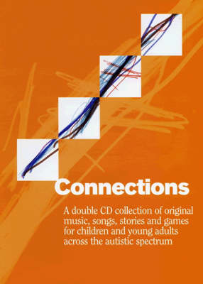 Connections: A Double CD Collection of Original Music, Songs, Stories and Games for Children and Young Adults Across the Autistic Spectrum