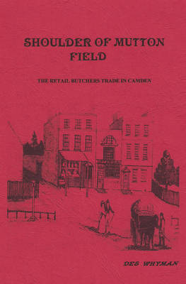 Shoulder of Mutton Field: The Retail Butchers Trade in Camden (Spiral bound)