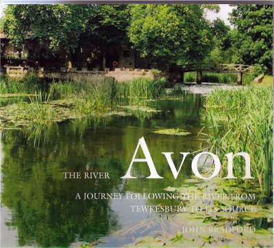 The River Avon: A Journey Following the River from Tewkesbury to Its Source (Paperback)