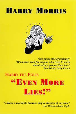 Harry the Polis: Even More Lies - Harry the Polis (Paperback)