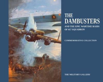 The Dambusters: And the Epic Wartime Raids of 617 Squadron - Commemorative Collection (Hardback)