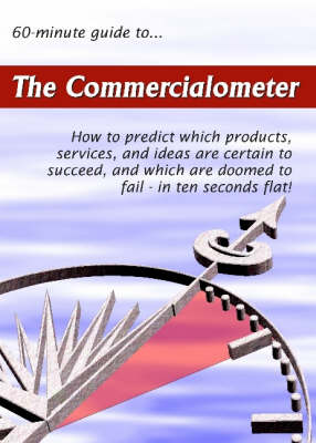 The 60-minute Guide to The Commercialometer: How to Predict Which Products, Services, and Ideas are Certain to Succeed, and Which are Doomed to Fail - in Ten Seconds Flat! - 60-Minute Guides S. (Paperback)