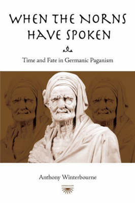 When the Norns Have Spoken: Time and Fate in German Paganism (Paperback)