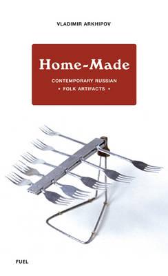Home-made: Contemporary Russian Folk Artifacts (Hardback)
