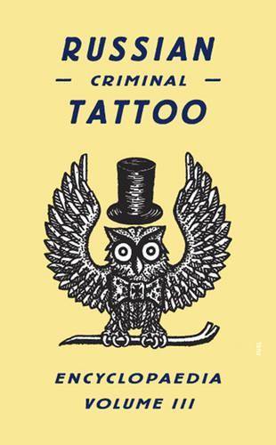 Russian Criminal Tattoo Encyclopaedia Volume III (Hardback)