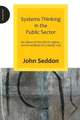 Systems Thinking in the Public Sector: The Failure of the Reform Regime.... and a Manifesto for a Better Way (Paperback)