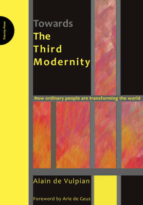 Towards the Third Modernity: How Ordinary People are Transforming the World (Paperback)