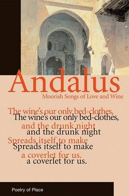 Andalus: Moorish Songs of Love and Wine - Poetry of Place (Paperback)