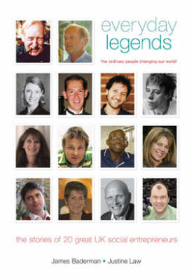 Everyday Legends: The Ordinary People Changing Our World, the Stories of 20 Great UK Social Entrepreneurs (Paperback)