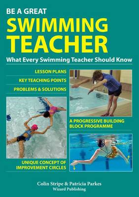 Be Be A Great Swimming Teacher: What Every Swimming Teacher Should Know (Paperback)