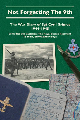 Not Forgetting the Ninth: The War Diary of Sgt Cyril Grimes 1944-45 (Paperback)
