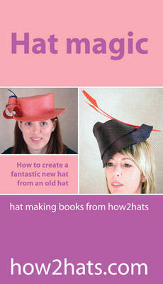Hat Magic: How to Create a Fantastic New Hat from an Old Hat (Wallchart)