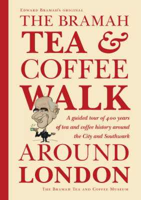 The Bramah Tea and Coffee Walk Around London: A Guided Tour of 400 Years of Tea and Coffee History Around the City and Southwark (Hardback)