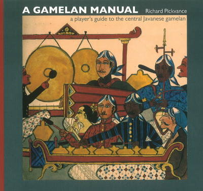 A Gamelan Manual: A Player's Guide to the Central Javanese Gamelan (Paperback)