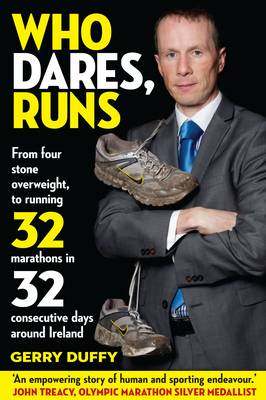 Who Dares, Runs: The Remarkable Story of a Man Who Went from 50 Lbs Overweight to Running 32 Marathons in 32 Consecutive Days (Paperback)