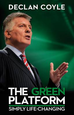 The Green Platform: Declan Coyle Lets You in on Life's Biggest Secret and Shows You How to Master Your Own Destiny in One Simple Step by Changing Platforms from Red to Green (Paperback)