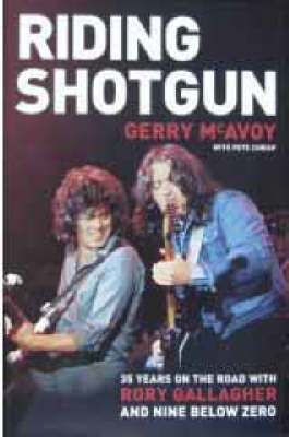 "Riding Shotgun: 35 Years on the Road with Rory Gallagher and ""Nine Below Zero"" (Hardback)"