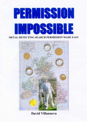 Permission Impossible: Metal Detecting Search Permission Made Easy (Paperback)