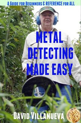 Metal Detecting Made Easy: a Guide for Beginners and Reference for All (Paperback)