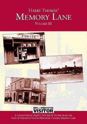 Harry Thomas' Memory Lane: v. 3: A Collection of Harry's Pictures and Stories from the Rhyl and Prestatyn Visitor Newspaper Column, Memory Lane (Paperback)