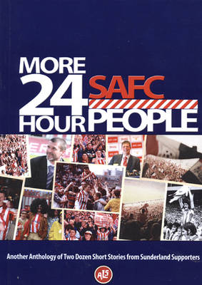 More 24 Hour SAFC People: Another Anthology of Two Dozen Short Stories from Sunderland Supporters (Paperback)