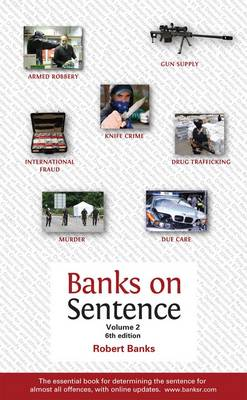 Banks on Sentence: v. 2: The Essential Book for Determining the Sentence for Almost All Offences (Paperback)