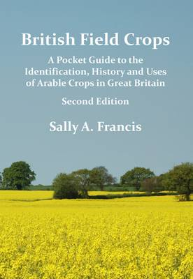 British Field Crops: A Pocket Guide to the Identification, History and Uses of Arable Crops in Great Britain (Paperback)